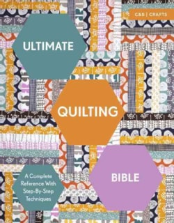 Ultimate Quilting Bible: A Complete Reference With Step-By-Step Techniques (Paperback)