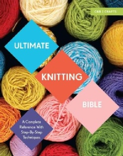 Ultimate Knitting Bible: A Complete Reference With Step-by-Step Techniques (Paperback)