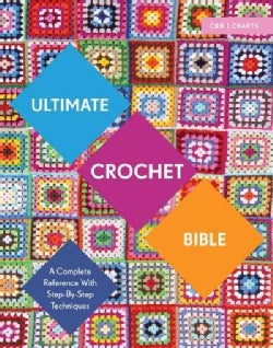 Ultimate Crochet Bible: A Complete Reference With Step-by-Step Techniques (Paperback)