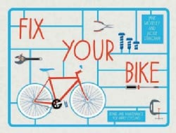 Fix Your Bike: Repairs and Maintenance for Happy Cycling (Hardcover)
