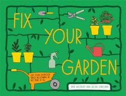 Fix Your Garden: How to Make Small Spaces into Green Oases (Hardcover)