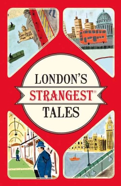 London's Strangest Tales: Extraordinary but True Stories from over a Thousand Years of London's History (Paperback)