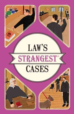 Law's Strangest Cases: Extraordinary but True Stories from over Five Centuries of Legal History (Paperback)