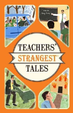 Teachers' Strangest Tales: Extraordinary but True Tales from a Thousand Years of Teaching (Paperback)