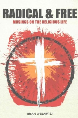 Radical & Free: Musings on the Religious Life (Paperback)