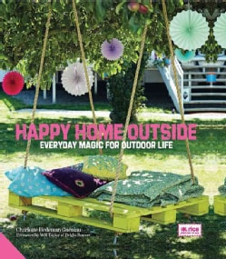 Happy Home Outside: Everyday Magic for Outdoor Life (Hardcover)