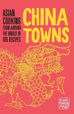 China Towns: Asian Cooking from Around the World in 100 Recipes (Hardcover)
