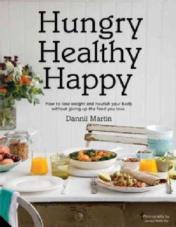 Hungry Healthy Happy: How to Nourish Your Body Without Giving Up the Foods You Love (Hardcover)