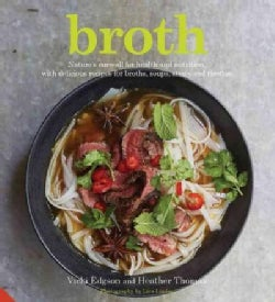 Broth: Nature's Cure-all for Health and Nutrition, With Delicious Recipes for Broths, Soups, Stews and Risottos (Hardcover)