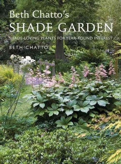 Beth Chatto's Shade Garden: Shade-Loving Plants for Year-Round Interest (Hardcover)