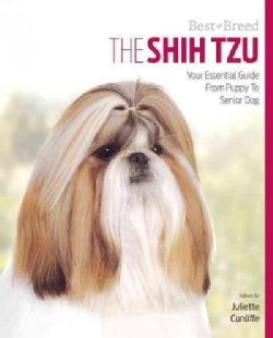 The Shih Tzu: Your Essential Guide from Puppy to Senior Dog (Paperback)