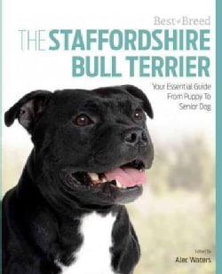 The Staffordshire Bull Terrier: Your Essential Guide from Puppy to Senior Dog (Paperback)