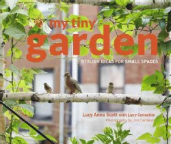 My Tiny Garden: Stylish Ideas for Small Spaces (Hardcover)