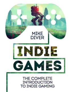 Indie Games: The Complete Introduction to Indie Gaming (Hardcover)