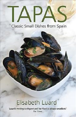 Tapas: Classic Small Dishes from Spain (Paperback)