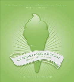 Ice Creams, Sorbets and Gelati: The Definitive Guide (Paperback)