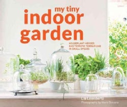 My Tiny Indoor Garden: Houseplant Heroes and Terrific Terrariums in Small Spaces (Hardcover)