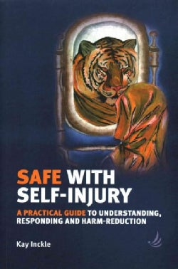 Safe With Self-Injury: A Practical Guide to Understanding, Responding and Harm-Reduction (Paperback)