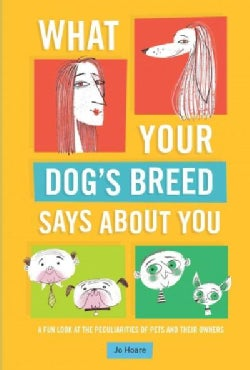 What Your Dog's Breed Says About You: A Fun Look at the Peculiarities of Pets and Their Owners (Hardcover)