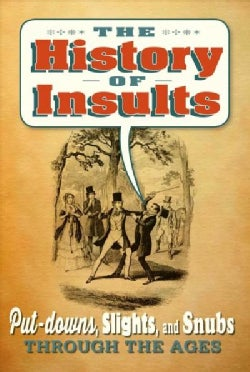 The History of Insults: Over 100 Put-downs, Slights, and Snubs Through the Ages (Hardcover)