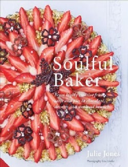 Soulful Baker: From Highly Creative Fruit Tarts and Pies to Chocolate, Desserts and Weekend Brunch (Hardcover)