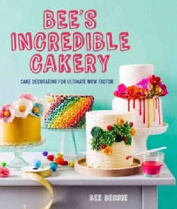 Bee's Adventures in Cake Decorating: How to Make Cakes With the Wow Factor (Hardcover)