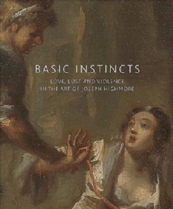 Basic Instincts: Love, Lust and Violence in the Art of Joseph Highmore (Paperback)