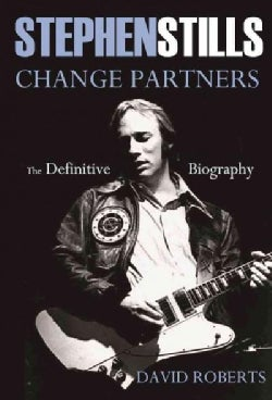 Stephen Stills: Change Partners: The Definitive Biography (Hardcover)