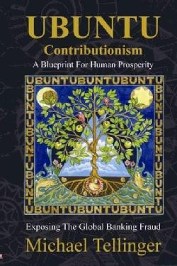 Ubuntu Contributionism: A Blueprint for Human Prosperity: Exposing the Global Banking Fraud (Paperback)