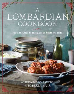 A Lombardian Cookbook: From the Alps to the Lakes of Northern Italy (Hardcover)