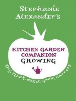 Stephanie Alexander's Kitchen Garden Companion: Growing  (Paperback)