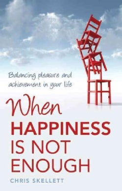 When Happiness Is Not Enough: Balancing Pleasure and Achievement in Your Life (Paperback)