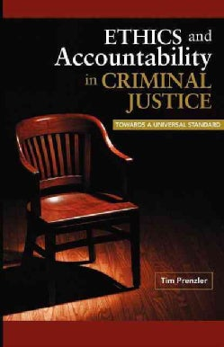 Ethics and Accountability in Criminal Justice: Towards a Universal Standard (Paperback)