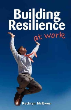 Building Resilience at Work (Paperback)