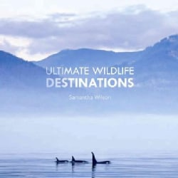 Ultimate Wildlife Destinations: The World's Most Incredible Places to See Wild Animals (Paperback)