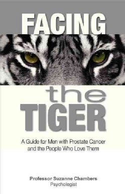Facing the Tiger: A Guide for Men with Prostate Cancer and the People Who Love Them (Paperback)