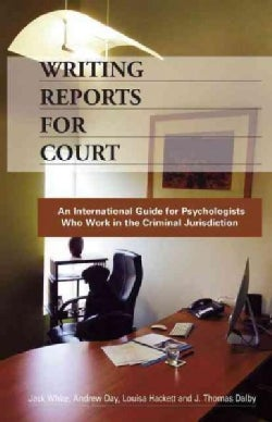 Writing Reports for Court: An International Guide for Psychologists Who Work in the Criminal Jurisdiction (Paperback)