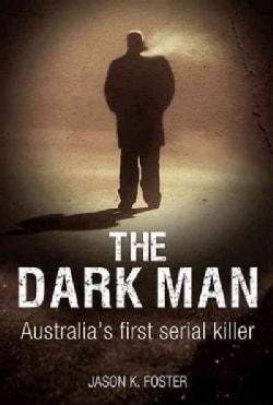 The Dark Man: Australia's First Serial Killer (Paperback)