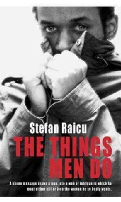 The Things Men Do: A Phone Message Draws a Man into a Web of Intrigue in Which He Must Either Kill or Lose the Wo... (Paperback)