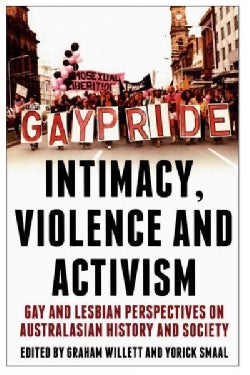 Intimacy, Violence and Activism: Gay and Lesbian Perspectives on Australasian History and Society (Paperback)