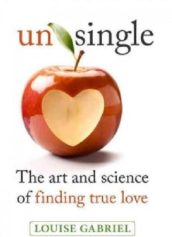 Unsingle: The Art and Science of Finding True Love (Paperback)
