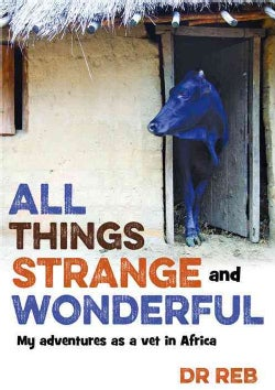 All things strange and wonderful: My adventures as a vet in Africa (Paperback)
