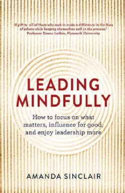 Leading Mindfully: How to Focus on What Matters, Influence for Good, and Enjoy Leadership More (Paperback)