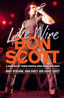 Live Wire: Bon Scott: A Memoir by Three of the People Who Knew Him Best (Paperback)