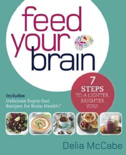 Feed Your Brain: 7 Steps to a Lighter, Brighter You! (Paperback)