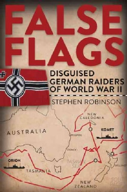 False Flags: Disguised German Raiders of World War II (Hardcover)