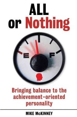 All or Nothing: Bringing Balance to the Achievement-Oriented Personality (Paperback)