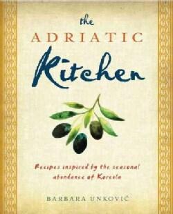 The Adriatic Kitchen: Recipes Inspired by the Abundance of Seasonal Ingredients Flourishing on the Croatian Islan... (Paperback)
