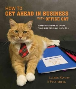 How to Get Ahead in Business With Office Cat: A Meownagement Guide to Purrfessional Success (Hardcover)