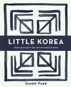 Little Korea: Home Food from the Streets and Kitchens (Hardcover)